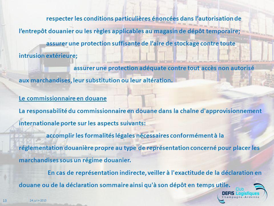 respecter les conditions particulières énoncées dans l'autorisation de l'entrepôt douanier ou les règles applicables au magasin de dépôt temporaire;
