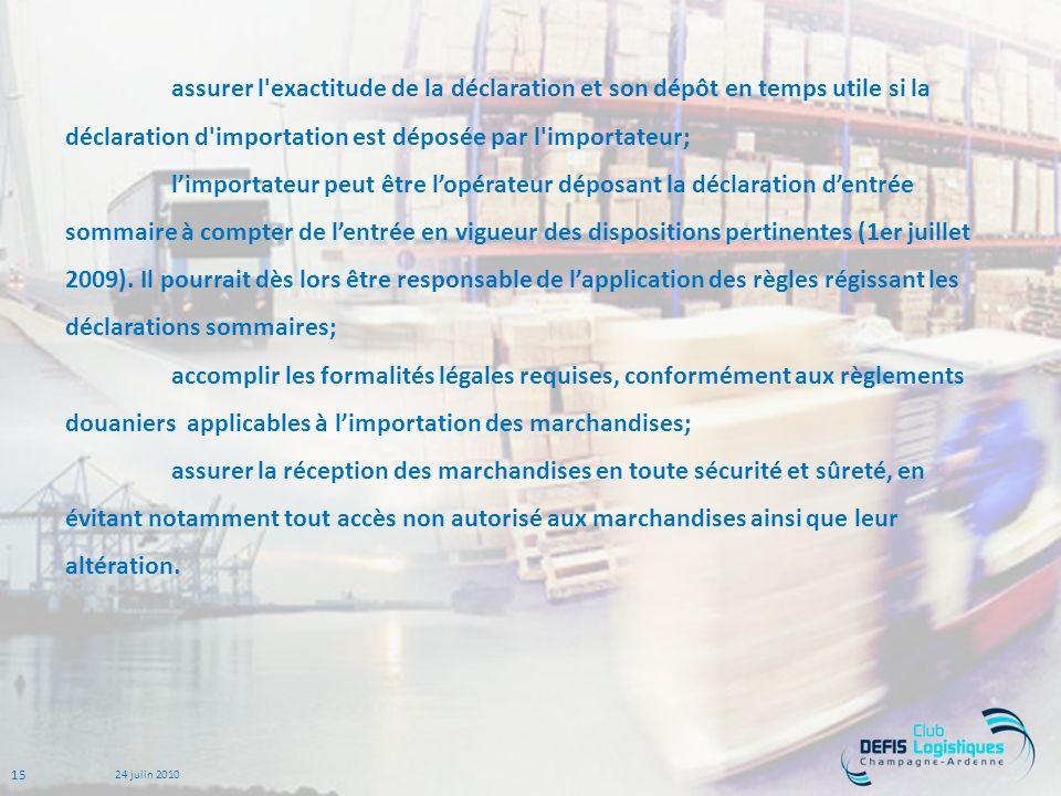 assurer l exactitude de la déclaration et son dépôt en temps utile si la déclaration d importation est déposée par l importateur;