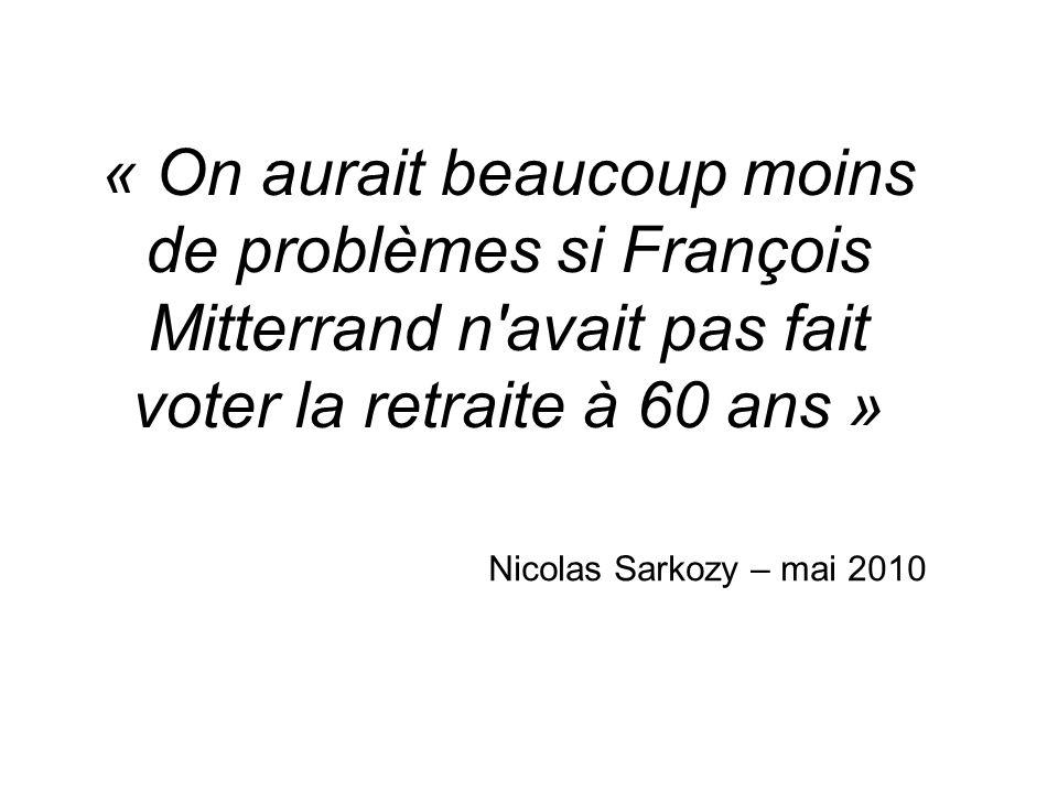 « On aurait beaucoup moins de problèmes si François Mitterrand n avait pas fait voter la retraite à 60 ans »