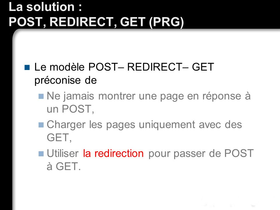La solution : POST, REDIRECT, GET (PRG)
