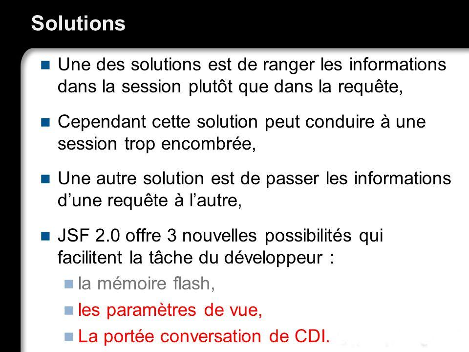 Solutions Une des solutions est de ranger les informations dans la session plutôt que dans la requête,
