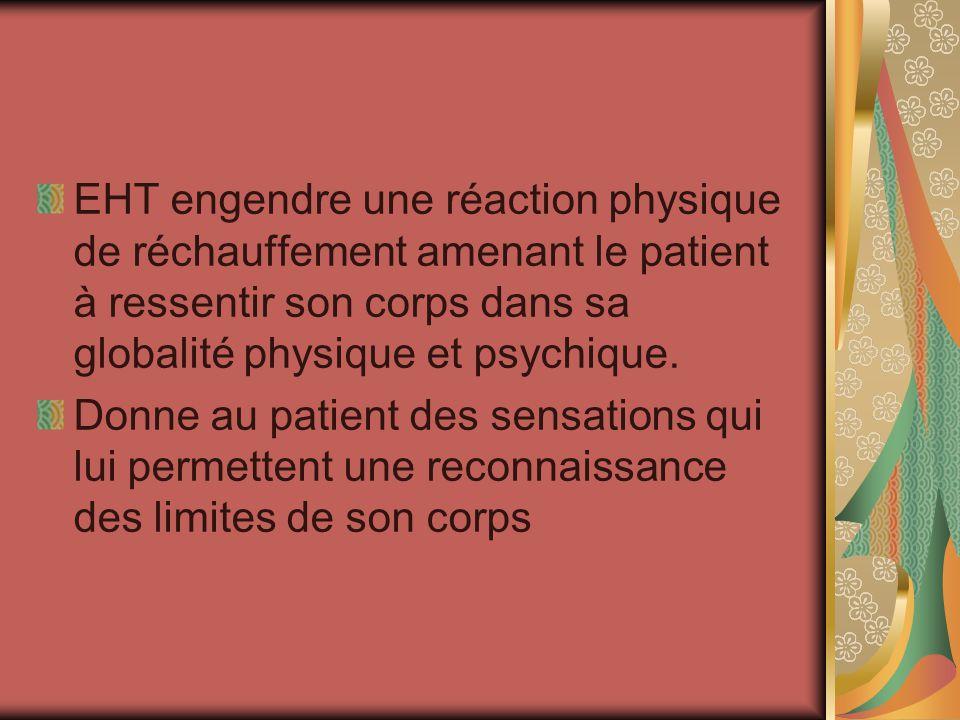 EHT engendre une réaction physique de réchauffement amenant le patient à ressentir son corps dans sa globalité physique et psychique.