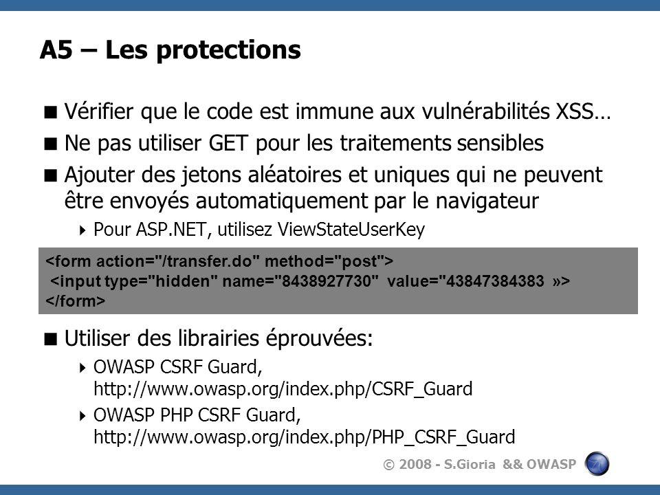 A5 – Les protections Vérifier que le code est immune aux vulnérabilités XSS… Ne pas utiliser GET pour les traitements sensibles.