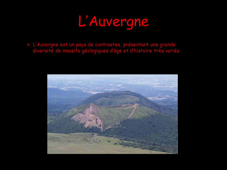 L'AuvergneL'Auvergne est un pays de contrastes, présentant une grande diversité de massifs géologiques d'âge et d'histoire très variés.