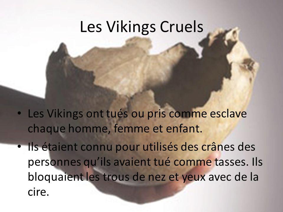 Les Vikings Cruels Les Vikings ont tués ou pris comme esclave chaque homme, femme et enfant.