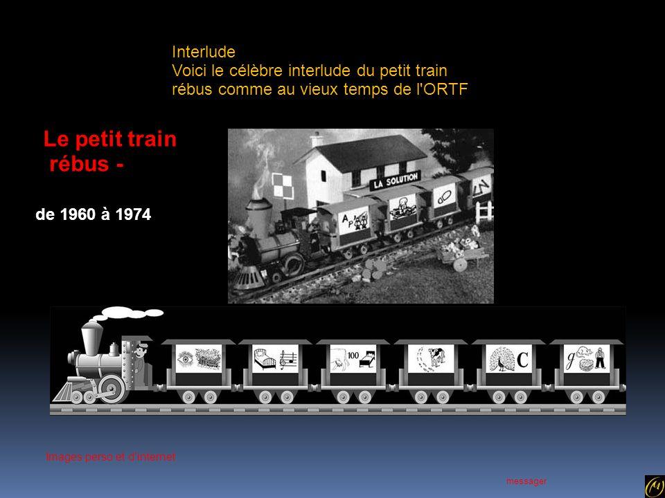 Interlude Voici le célèbre interlude du petit train rébus comme au vieux temps de l ORTF