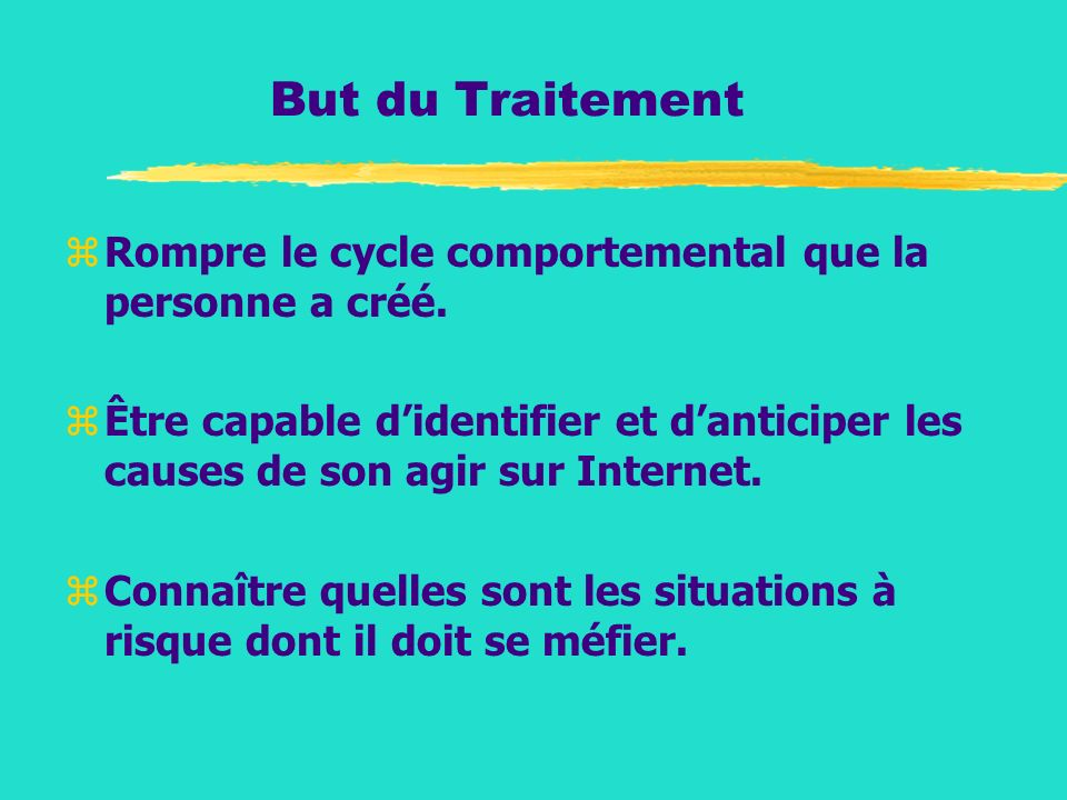 But du Traitement Rompre le cycle comportemental que la personne a créé.