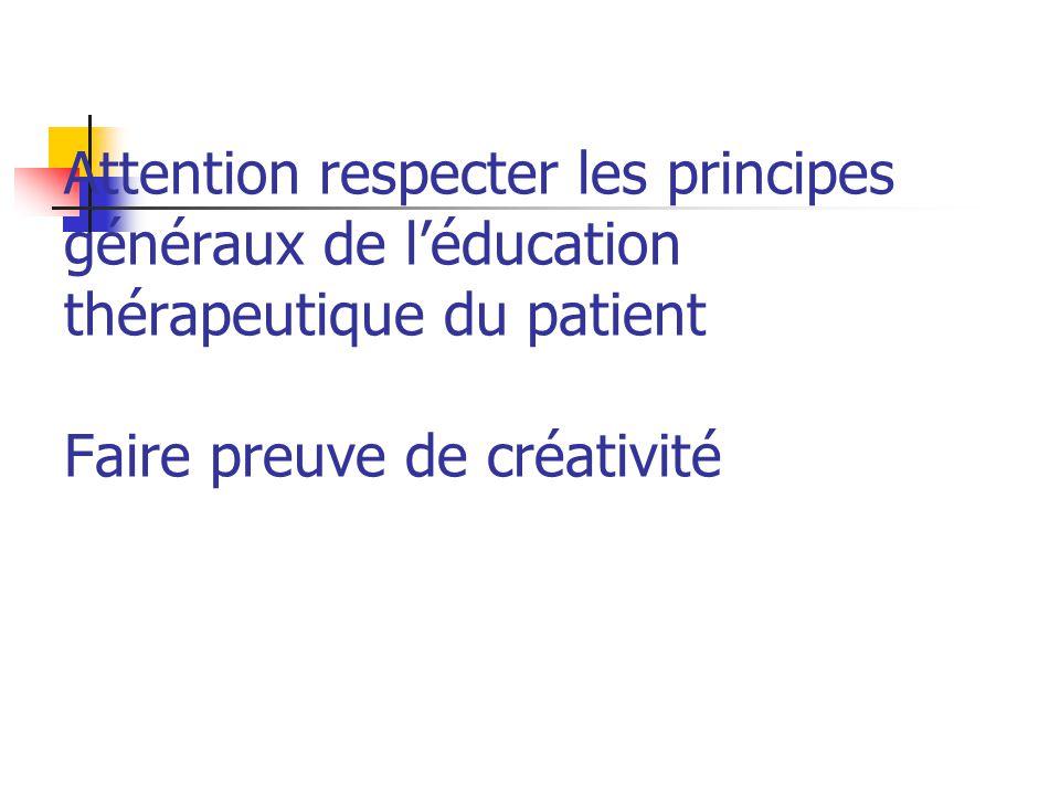Attention respecter les principes généraux de l'éducation thérapeutique du patient Faire preuve de créativité