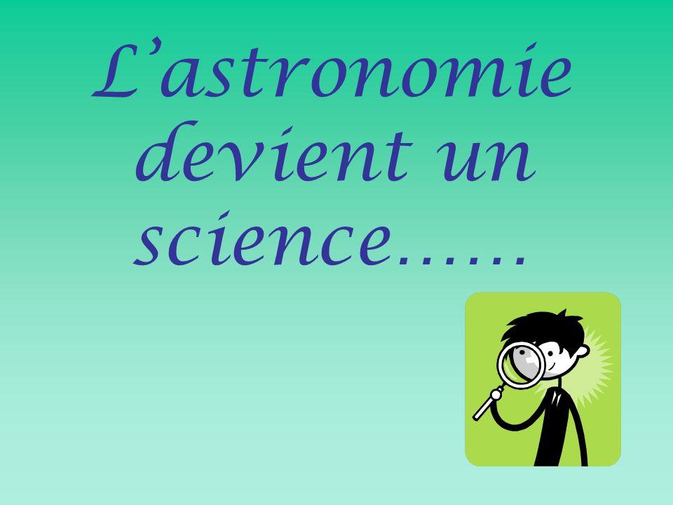 L'astronomie devient un science……