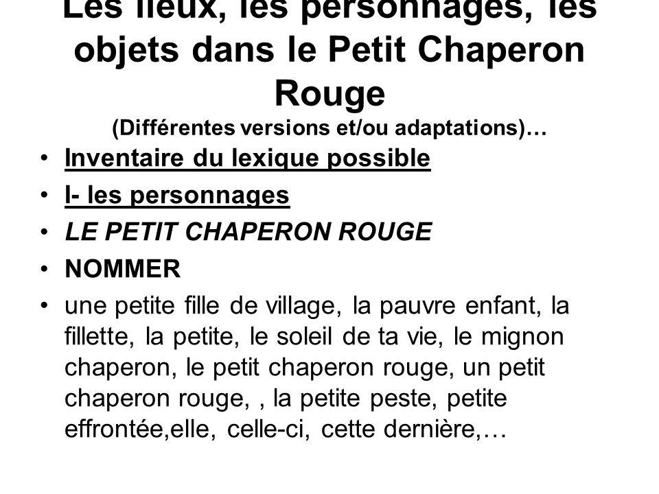 Les lieux, les personnages, les objets dans le Petit Chaperon Rouge (Différentes versions et/ou adaptations)…
