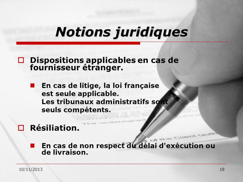 Notions juridiques Dispositions applicables en cas de fournisseur étranger. En cas de litige, la loi française.
