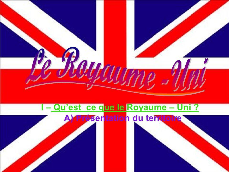 Le Royaume -Uni I – Qu'est ce que le Royaume – Uni