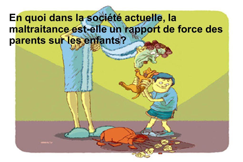 En quoi dans la société actuelle, la maltraitance est-elle un rapport de force des parents sur les enfants