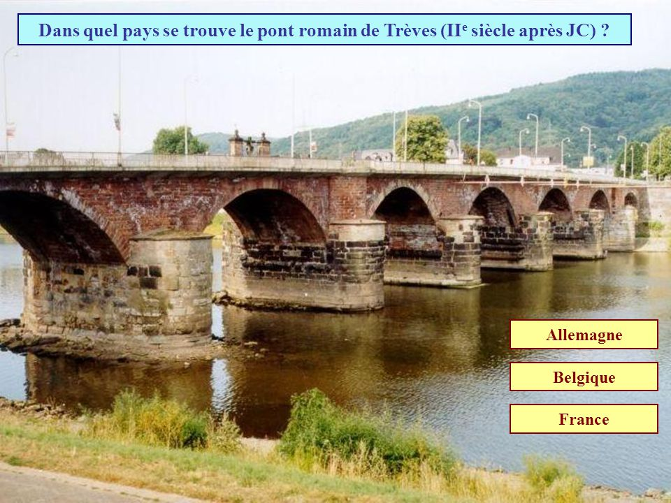 Dans quel pays se trouve le pont romain de Trèves (IIe siècle après JC)