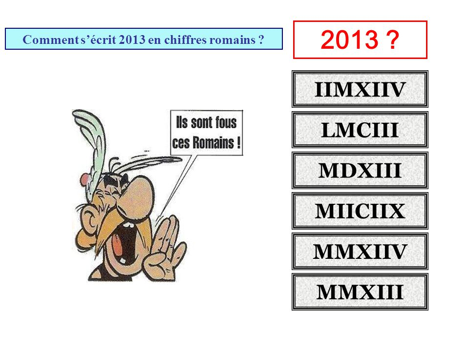Comment s'écrit 2013 en chiffres romains