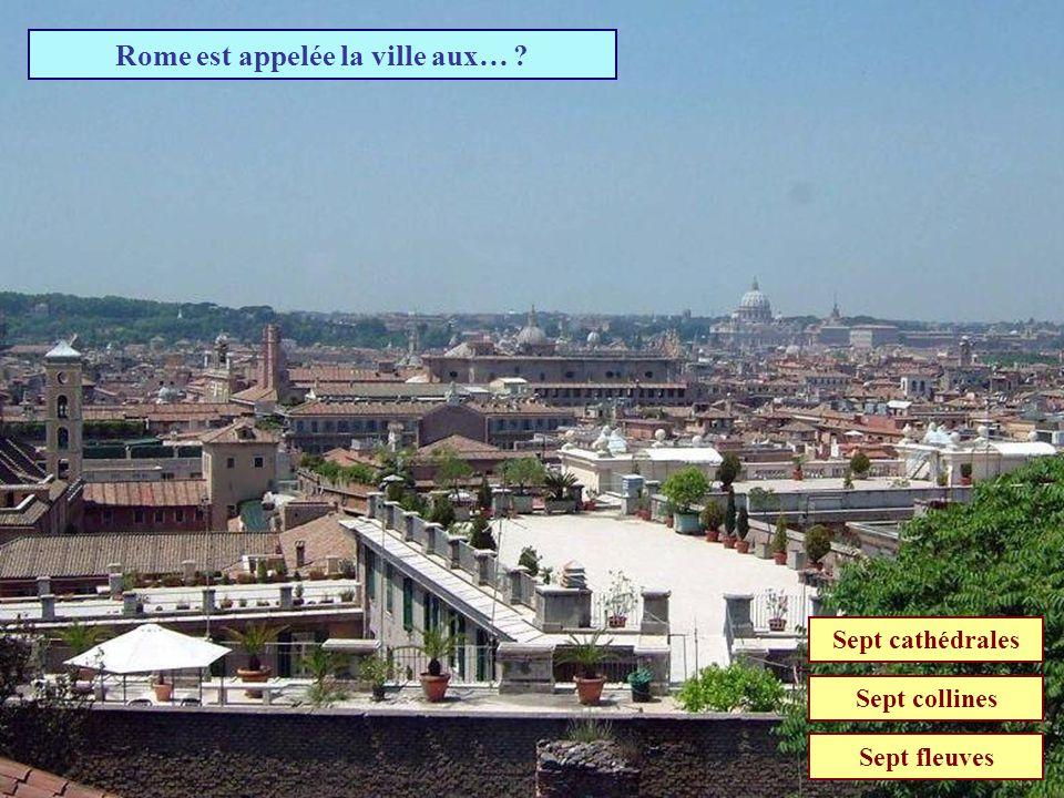 Rome est appelée la ville aux…