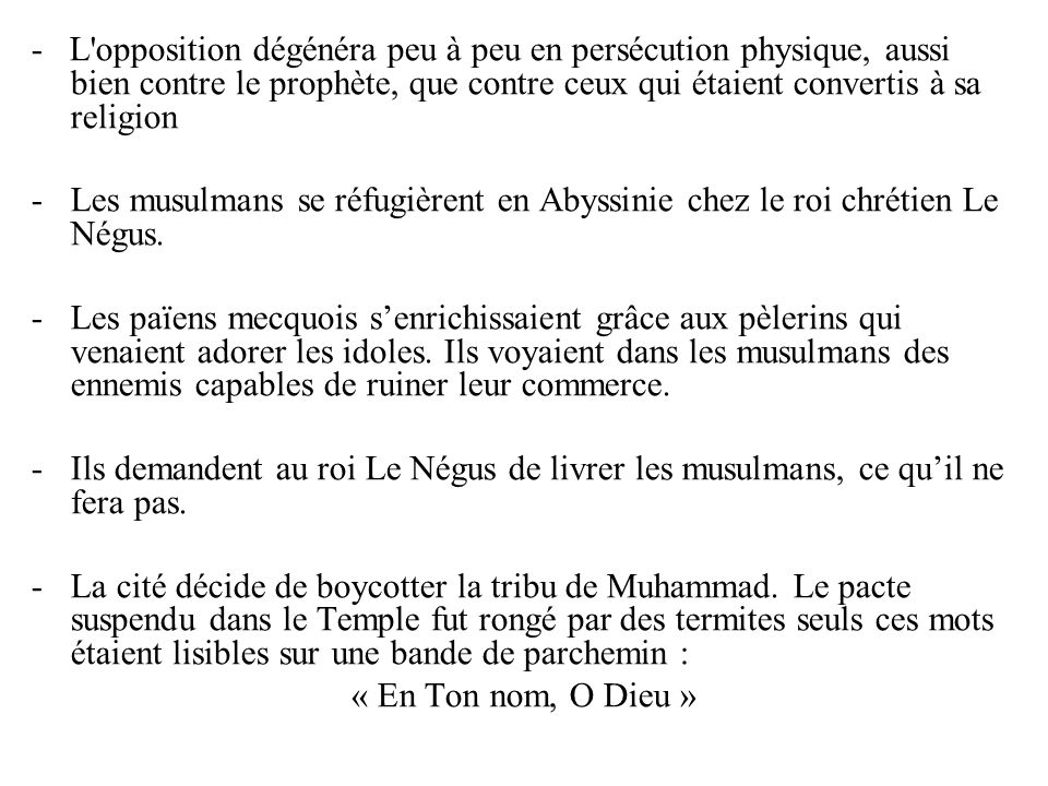 - L opposition dégénéra peu à peu en persécution physique, aussi bien contre le prophète, que contre ceux qui étaient convertis à sa religion