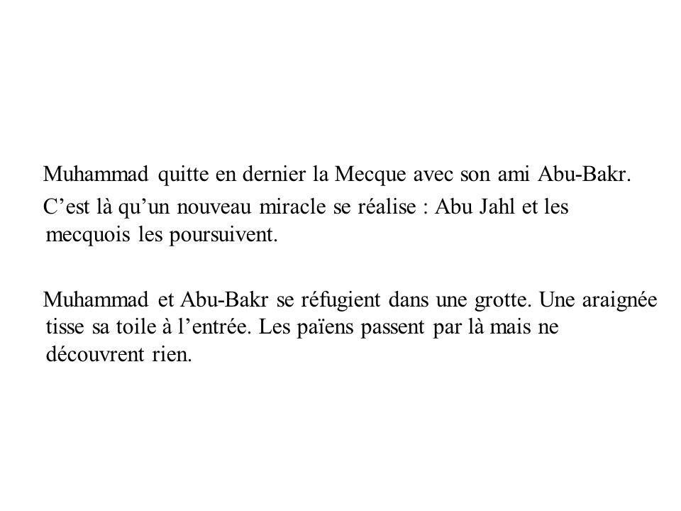 Muhammad quitte en dernier la Mecque avec son ami Abu-Bakr.