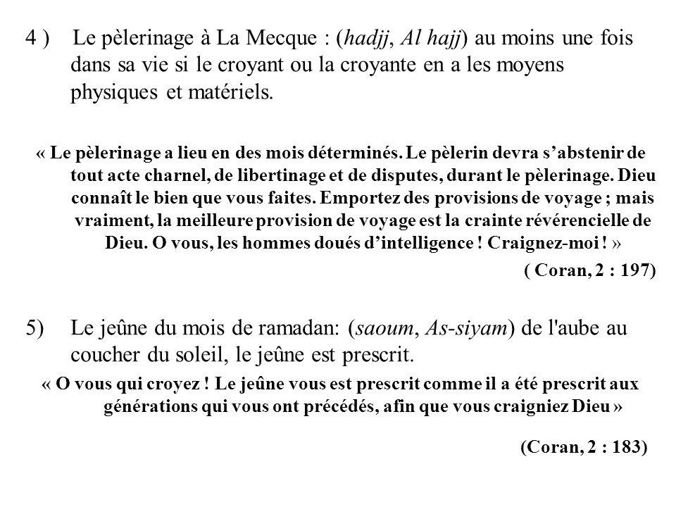 4 ) Le pèlerinage à La Mecque : (hadjj, Al hajj) au moins une fois dans sa vie si le croyant ou la croyante en a les moyens physiques et matériels.