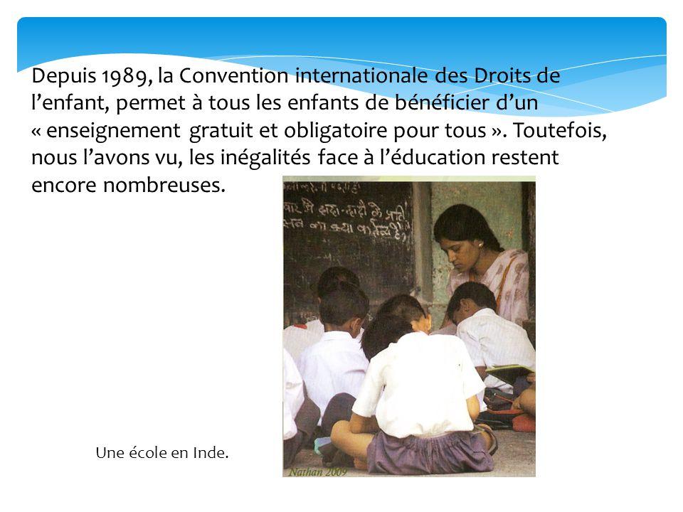 Depuis 1989, la Convention internationale des Droits de l'enfant, permet à tous les enfants de bénéficier d'un « enseignement gratuit et obligatoire pour tous ». Toutefois, nous l'avons vu, les inégalités face à l'éducation restent encore nombreuses.