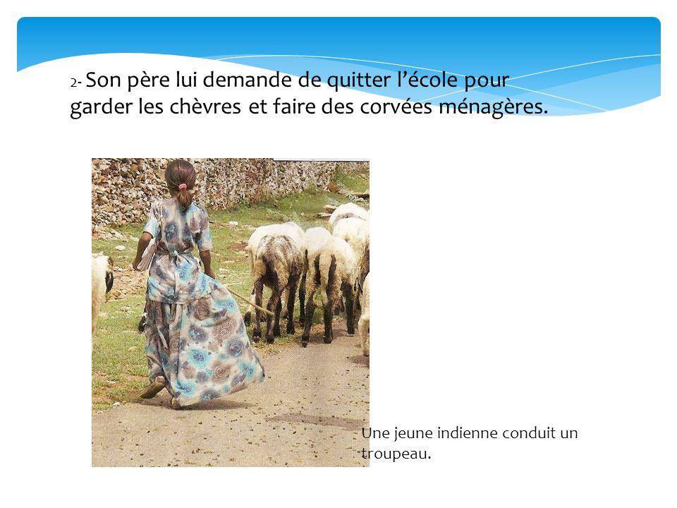 2- Son père lui demande de quitter l'école pour garder les chèvres et faire des corvées ménagères.