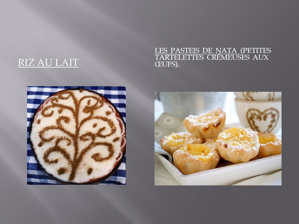 Riz au lait Les pasteis de nata (petites tartelettes crémeuses aux œufs).