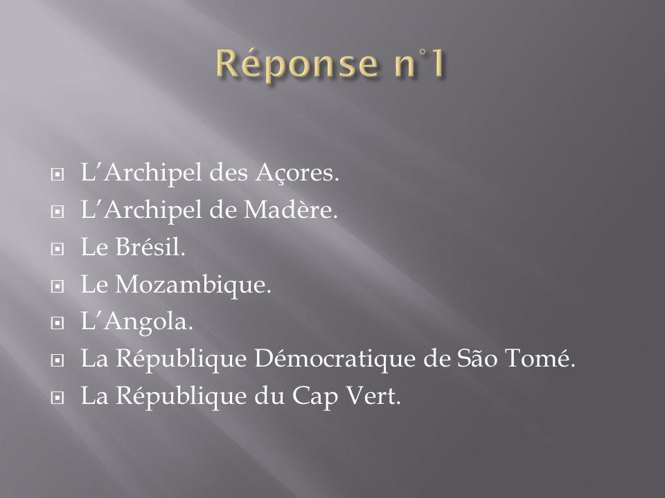 Réponse n°1 L'Archipel des Açores. L'Archipel de Madère. Le Brésil.
