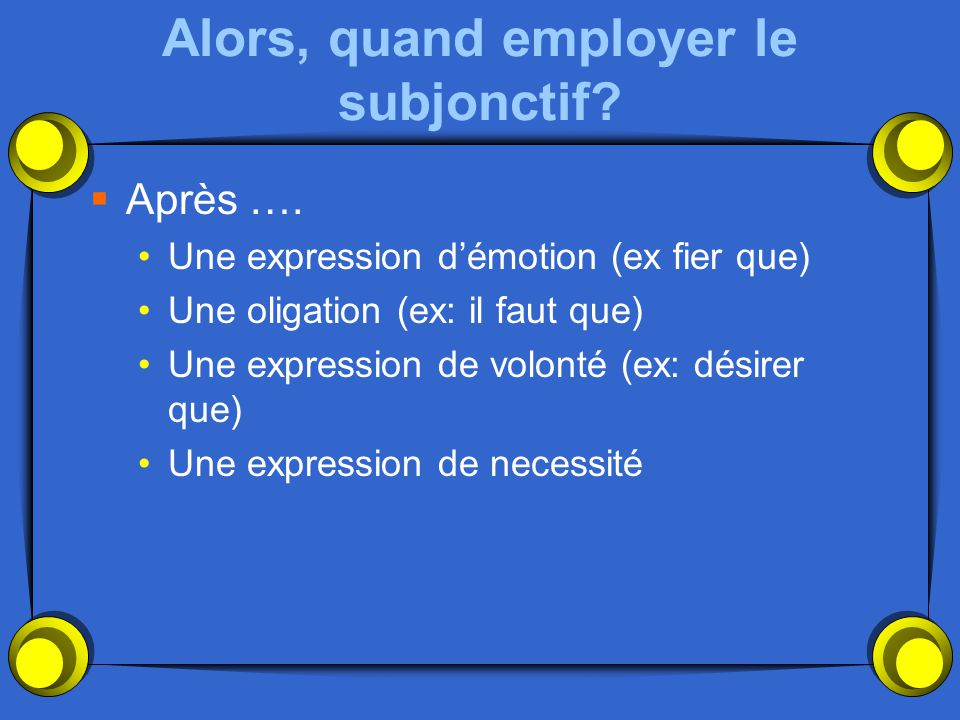 Alors, quand employer le subjonctif