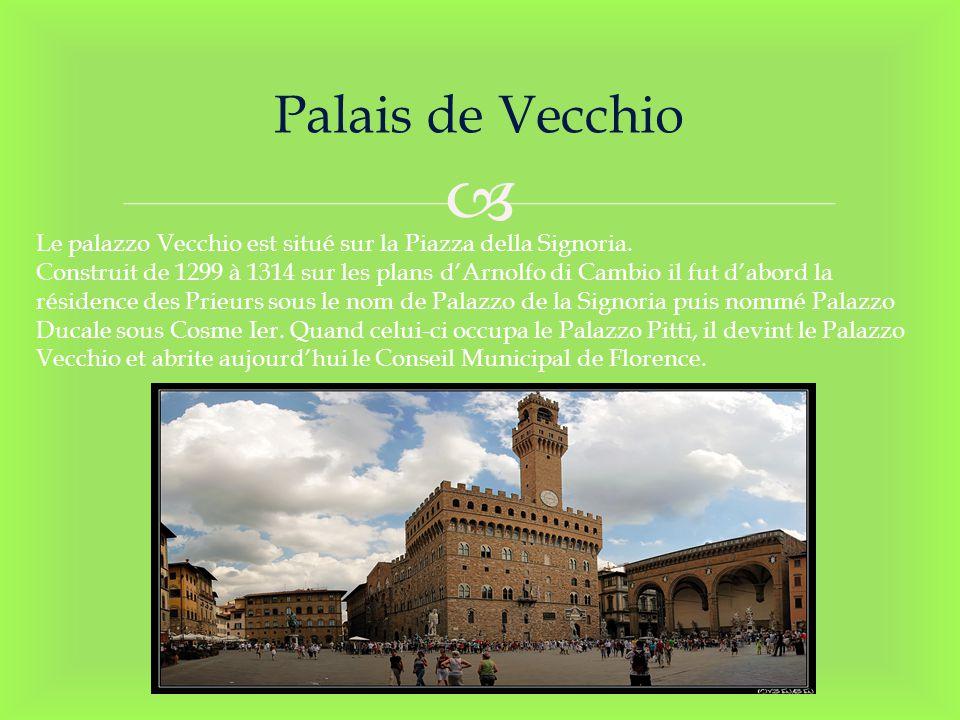 Palais de Vecchio Le palazzo Vecchio est situé sur la Piazza della Signoria.