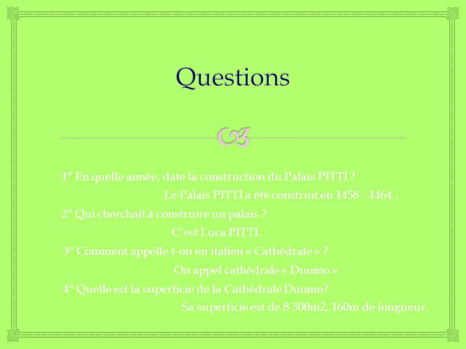 Questions 1° En quelle année, date la construction du Palais PITTI