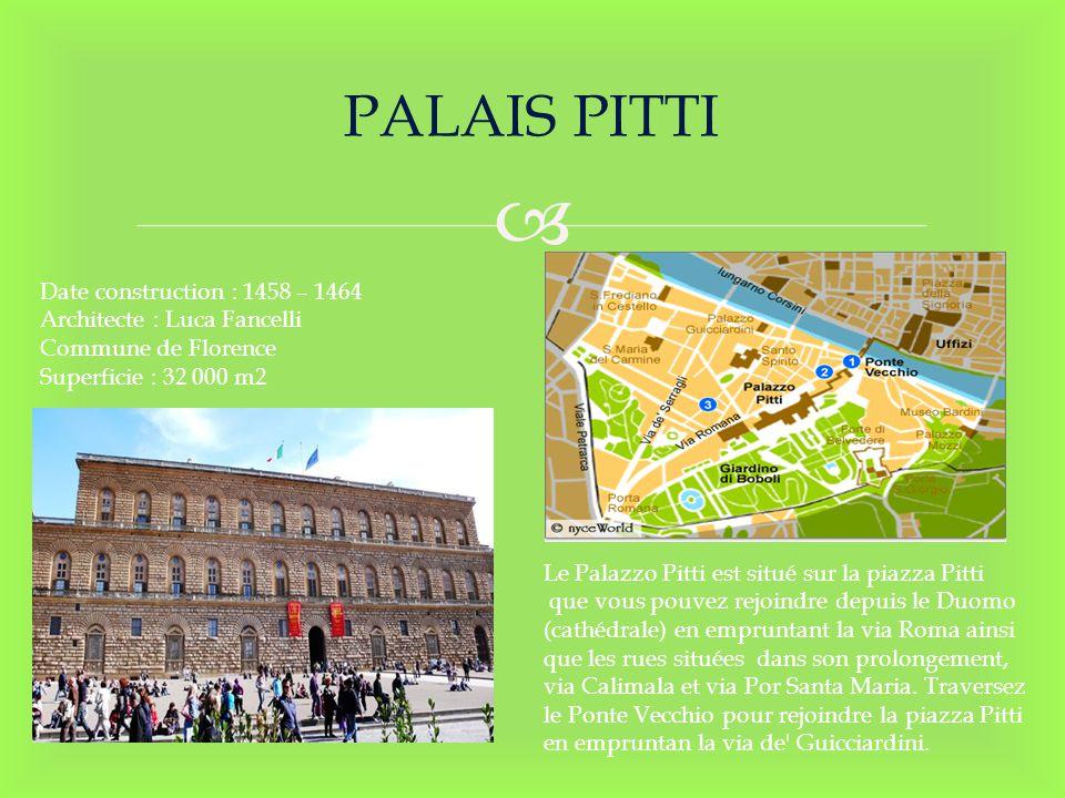 PALAIS PITTI Date construction : 1458 – 1464
