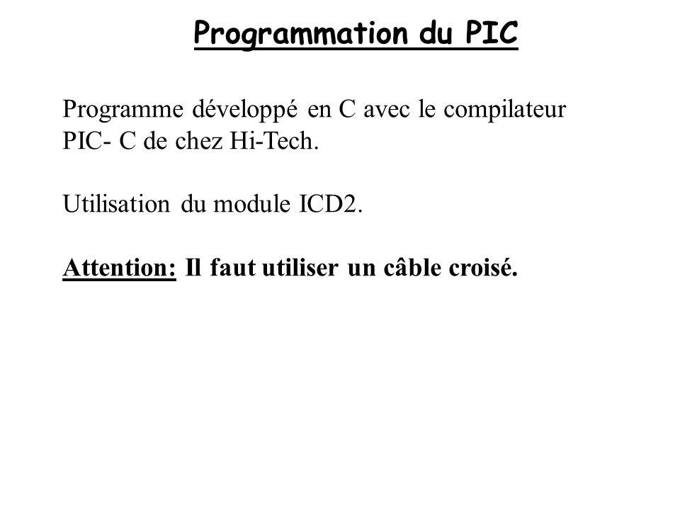 Programmation du PIC Programme développé en C avec le compilateur PIC- C de chez Hi-Tech. Utilisation du module ICD2.
