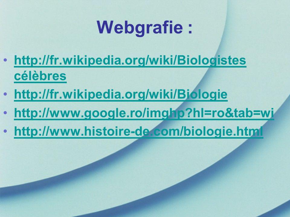 Webgrafie : http://fr.wikipedia.org/wiki/Biologistes célèbres