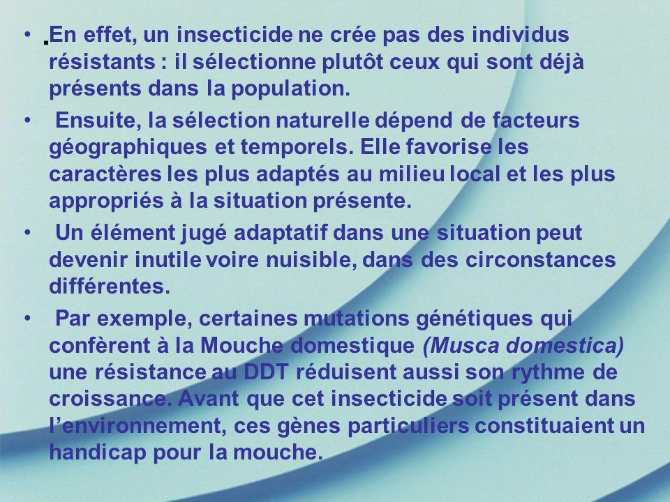 En effet, un insecticide ne crée pas des individus résistants : il sélectionne plutôt ceux qui sont déjà présents dans la population.