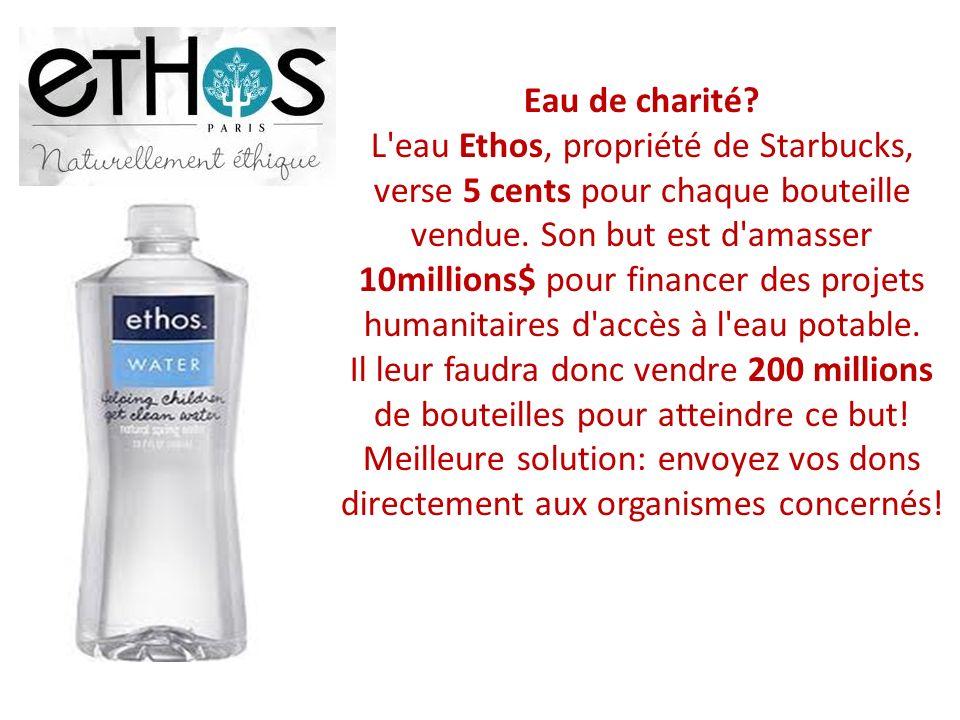 Eau de charité.L eau Ethos, propriété de Starbucks, verse 5 cents pour chaque bouteille vendue.