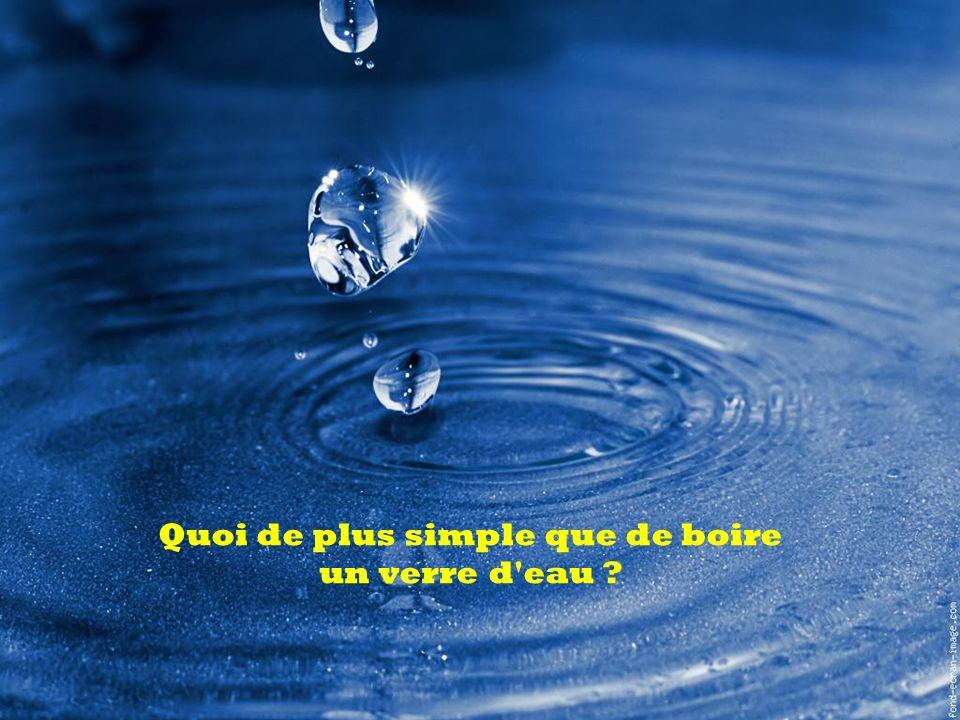 Quoi de plus simple que de boire un verre d eau