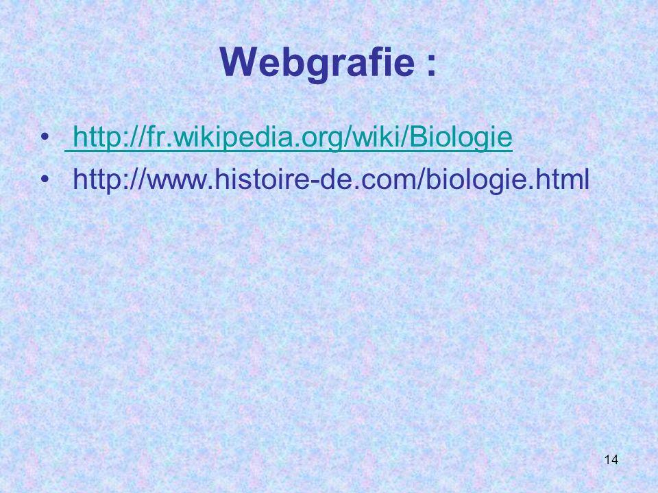 Webgrafie : http://fr.wikipedia.org/wiki/Biologie