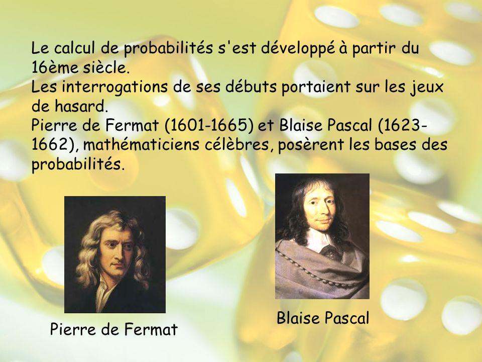Le calcul de probabilités s est développé à partir du 16ème siècle