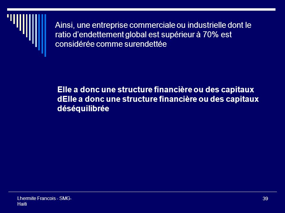 Ainsi, une entreprise commerciale ou industrielle dont le ratio d'endettement global est supérieur à 70% est considérée comme surendettée