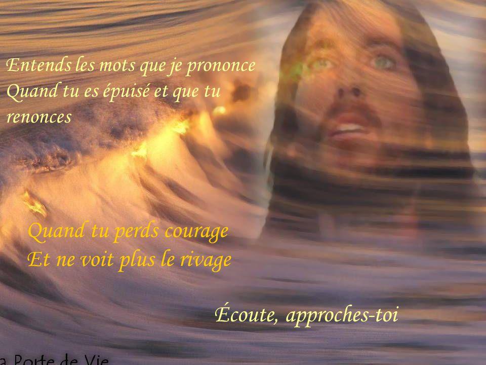 Quand tu perds courage Et ne voit plus le rivage