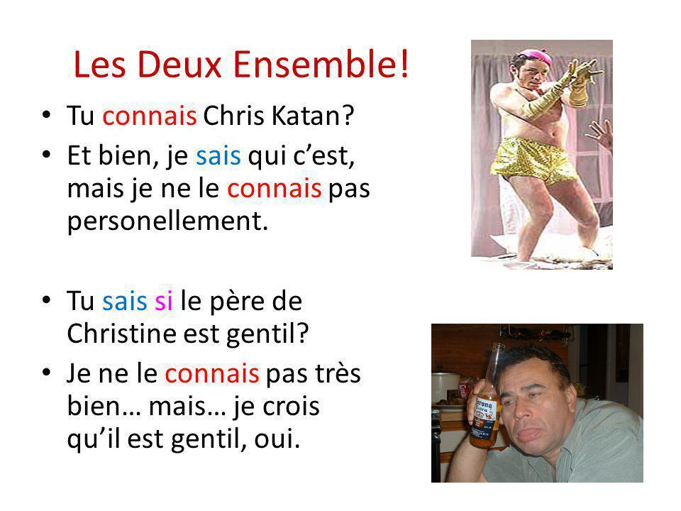 Les Deux Ensemble! Tu connais Chris Katan