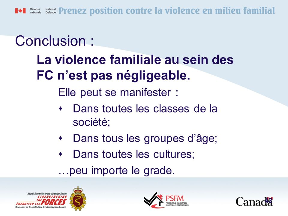 Conclusion : La violence familiale au sein des FC n'est pas négligeable. Elle peut se manifester :