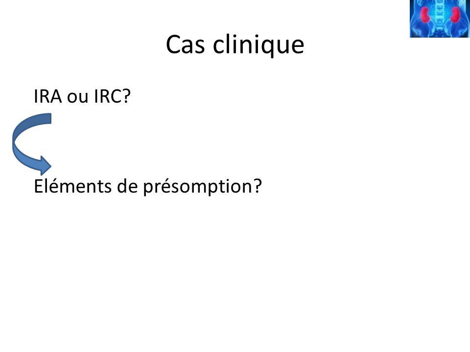 Cas clinique IRA ou IRC Eléments de présomption