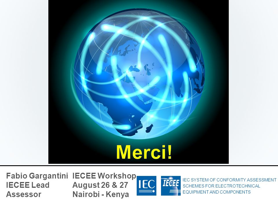 Merci! Fabio Gargantini IECEE Lead Assessor