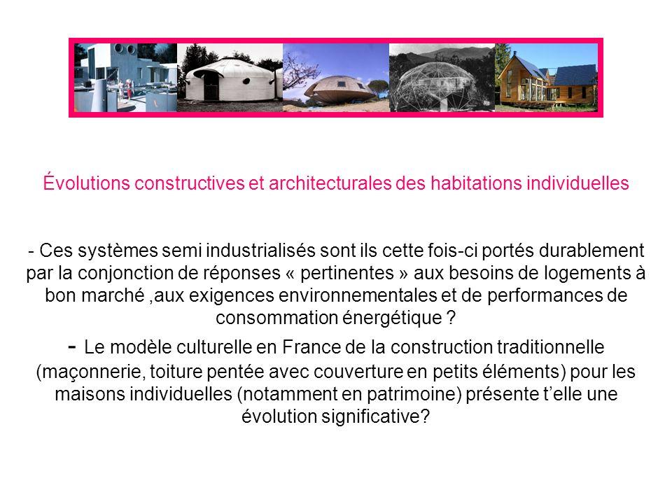 Évolutions constructives et architecturales des habitations individuelles - Ces systèmes semi industrialisés sont ils cette fois-ci portés durablement par la conjonction de réponses « pertinentes » aux besoins de logements à bon marché ,aux exigences environnementales et de performances de consommation énergétique .