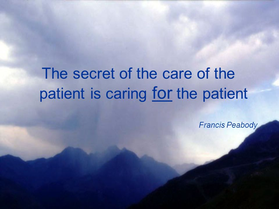 The secret of the care of the patient is caring for the patient