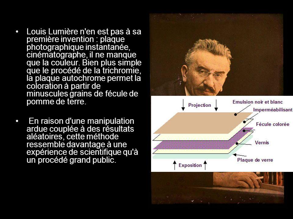 Louis Lumière n en est pas à sa première invention : plaque photographique instantanée, cinématographe, il ne manque que la couleur. Bien plus simple que le procédé de la trichromie, la plaque autochrome permet la coloration à partir de minuscules grains de fécule de pomme de terre.