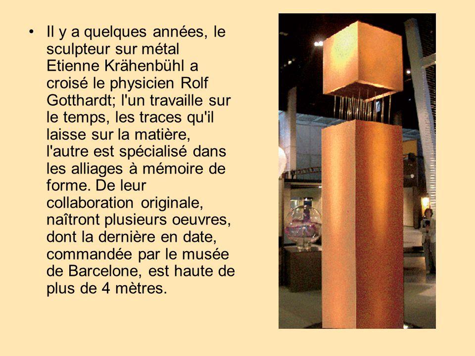 Il y a quelques années, le sculpteur sur métal Etienne Krähenbühl a croisé le physicien Rolf Gotthardt; l un travaille sur le temps, les traces qu il laisse sur la matière, l autre est spécialisé dans les alliages à mémoire de forme.