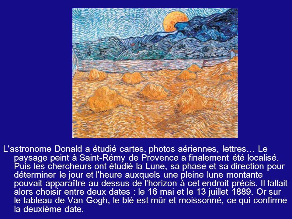 L astronome Donald a étudié cartes, photos aériennes, lettres… Le paysage peint à Saint-Rémy de Provence a finalement été localisé.