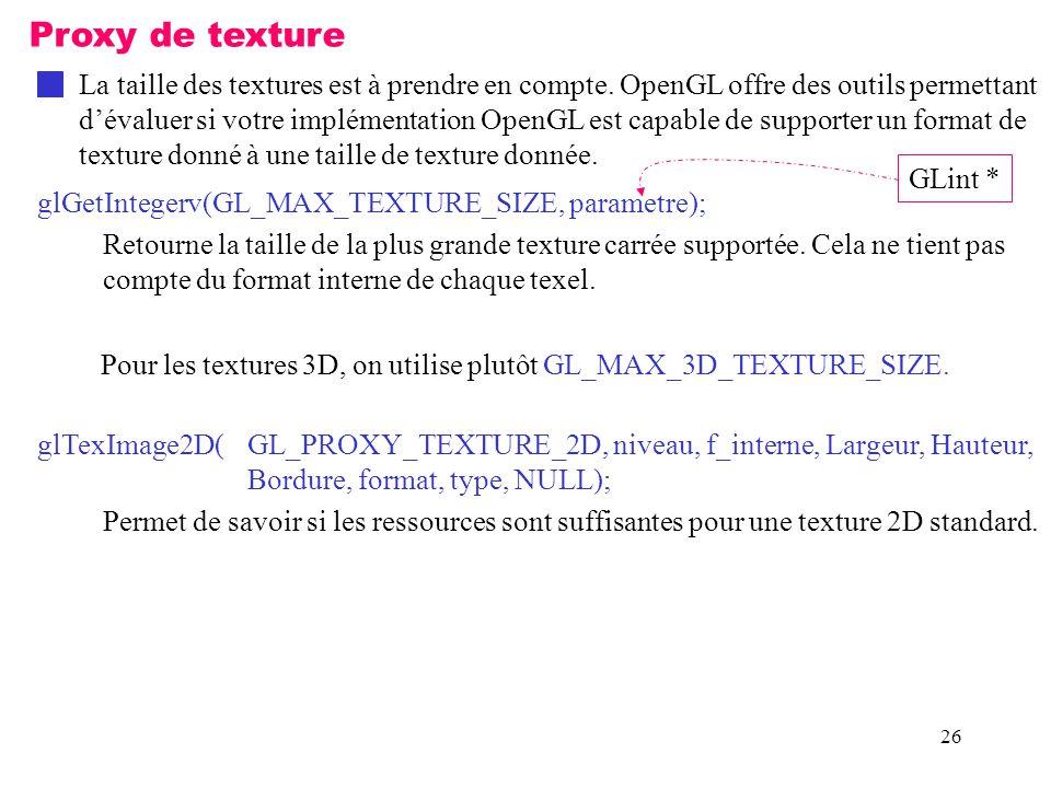 Proxy de texture La taille des textures est à prendre en compte. OpenGL offre des outils permettant.